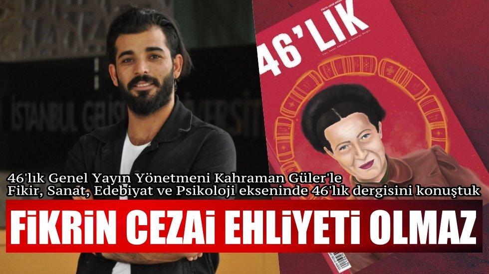 Kahraman Güler: '46'lık dergisi' alanında uzman isimlerle genç fikirleri bir araya getiriyor